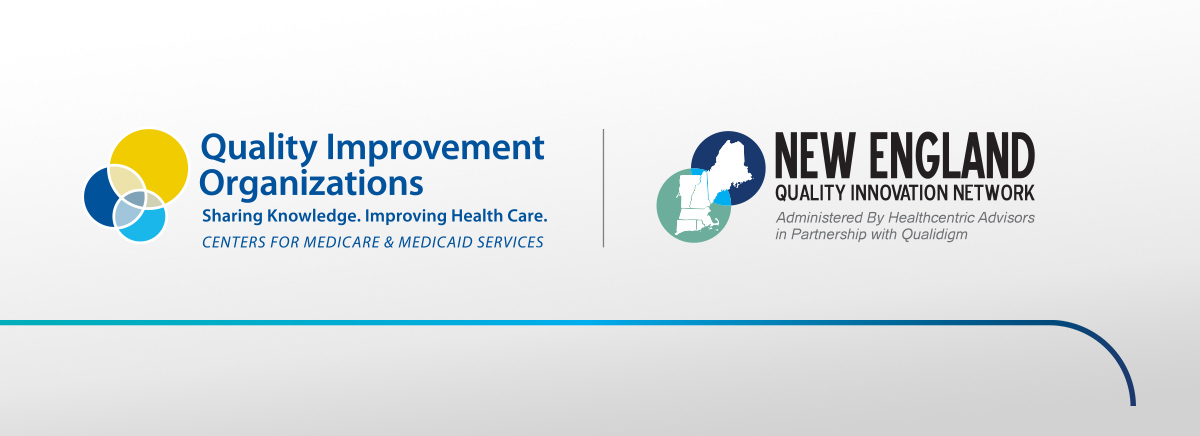 Medicare Quality Improvement Contractor for:     Connecticut, Maine, Massachusetts, New Hampshire, Rhode Island and Vermont